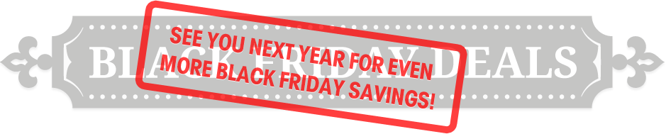 See You Next Year for Even More Black Friday Savings!