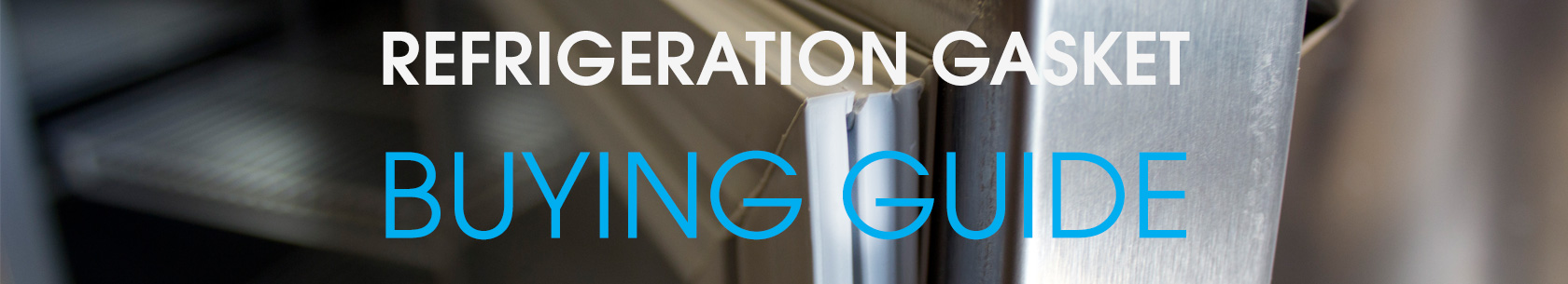 Refrigeration Gaskets Buying Guide